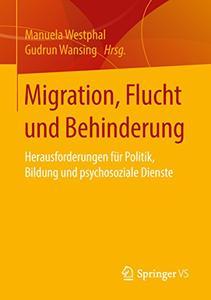 Migration, Flucht und Behinderung: Herausforderungen für Politik, Bildung und psychosoziale Dienste