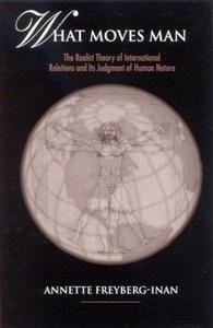 What Moves Man The Realist Theory of International Relations and Its Judgment of Human Nature