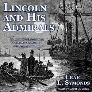 «Lincoln and His Admirals» by Craig L. Symonds