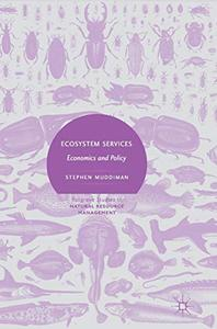 Ecosystem Services: Economics and Policy (Palgrave Studies in Natural Resource Management)