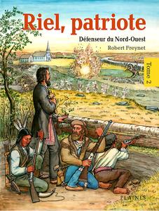 Riel, Patriote - Tome 2 - Louis Riel, Défenseur du Nord-Ouest