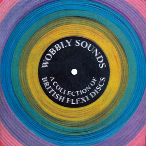 VA - Wobbly Sounds A Collection of British Flexi Discs (2019)