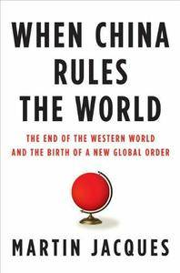 When China Rules the World: The End of the Western World and the Birth of a New Global Order (repost)