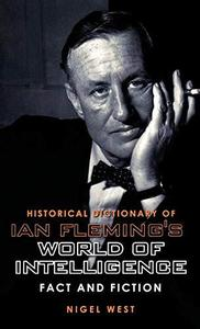 Historical Dictionary of Ian Fleming's World of Intelligence Fact and Fiction (Historical Diction...