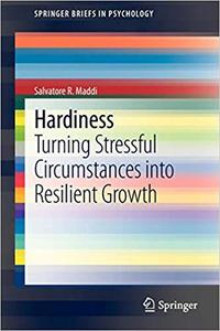 Hardiness Turning Stressful Circumstances into Resilient Growth