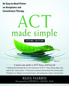 ACT Made Simple: An Easy-To-Read Primer on Acceptance and Commitment Therapy (The New Harbinger Made Simple), 2nd Edition