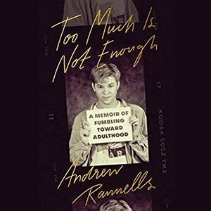 Too Much Is Not Enough: A Memoir of Fumbling Toward Adulthood [Audiobook]