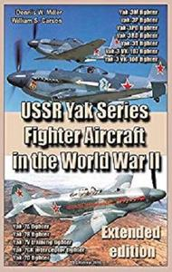 USSR Yak Series Fighter Aircraft in the World War II  (Extended edition): Weapons and Air Forces of the World