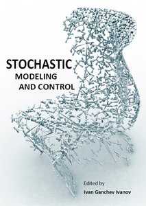 """""""Stochastic Modeling and Control"""" ed. by Ivan Ganchev Ivanov"""