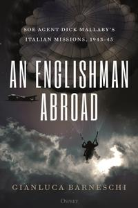 An Englishman Abroad: SOE agent Dick Mallaby's Italian missions, 1943–45