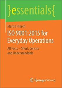 ISO 9001: 2015 for Everyday Operations : All Facts - Short, Concise and Understandable