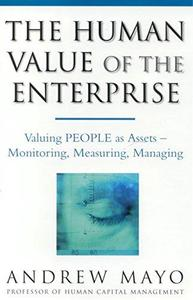 The Human Value of the Enterprise Valuing People as AssetsMonitoring, Measuring, Managing