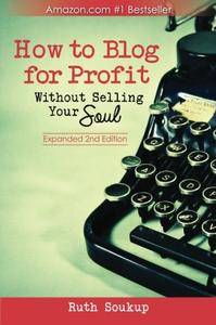 How To Blog For Profit: Without Selling Your Soul (2nd Edition)