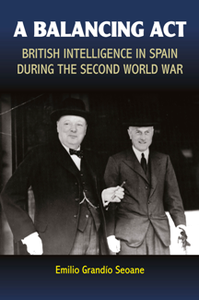 A Balancing Act : British Intelligence in Spain During the Second World War