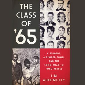 «The Class of '65 - A Student, a Divided Town, and the Long Road to Forgiveness» by Jim Auchmutey