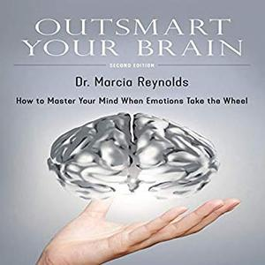Outsmart Your Brain: How to Master Your Mind When Emotions Take the Wheel [Audiobook]