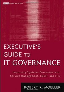Executive's Guide to IT Governance: Improving Systems Processes with Service Management, COBIT, and ITIL (Repost)