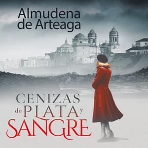 «Cenizas de plata y sangre» by Almudena de Arteaga