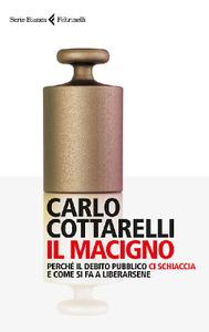 Carlo Cottarelli - Il macigno. Perché il debito pubblico ci schiaccia e come si fa a liberarsene
