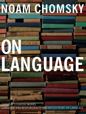 On Language: Chomsky's Classic Works Language and Responsibility and Reflections on Language in One Volume (repost)