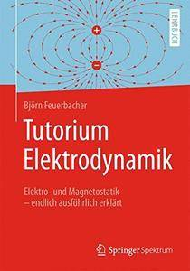 Tutorium Elektrodynamik: Elektro- und Magnetostatik - endlich ausführlich erklärt (repost)