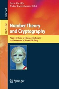 Number Theory and Cryptography: Papers in Honor of Johannes Buchmann on the Occasion of His 60th Birthday (Repost)