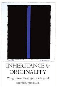 Inheritance and Originality: Wittgenstein, Heidegger, Kierkegaard