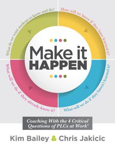 Make It Happen: Coaching With the Four Critical Questions of PLCs at Work