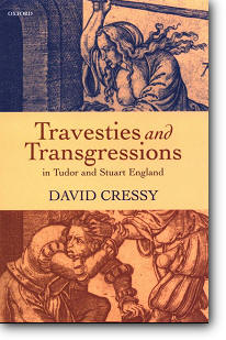 David Cressy, «Travesties and Transgressions in Tudor and Stuart England : Tales of Discord and Dissension»