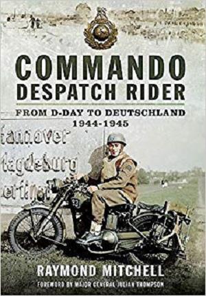 Commando Despatch Rider: From D-Day to Deutschland 1944-45 [Repost]