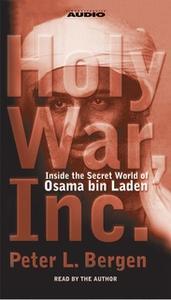 «Holy War, Inc.: Inside the Secret World of Osama bin Laden» by Peter L. Bergen