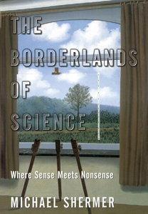 The Borderlands of Science: Where Sense Meets Nonsense (Repost)