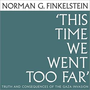 This Time We Went Too Far: Truth and Consequences of the Gaza Invasion [Audiobook]
