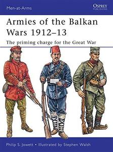 Armies of the Balkan Wars 1912-13: The Priming Charge for the Great War (Men-at-Arms 466) (Repost)
