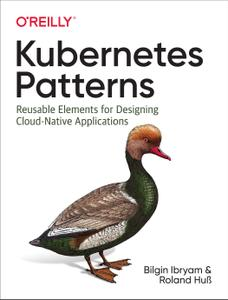 Kubernetes Patterns Reusable Elements for Designing Cloud Native Applications