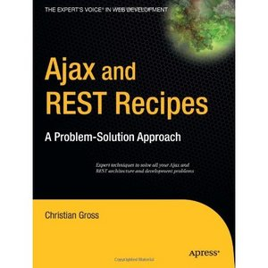 Ajax and REST Recipes: A Problem-Solution Approach  (Repost)