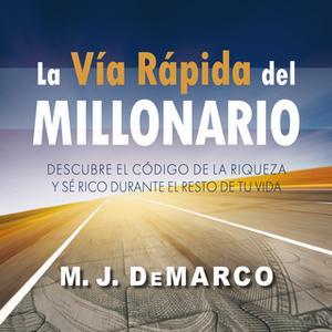 «La vía rápida del millonario» by M.J. DeMarco