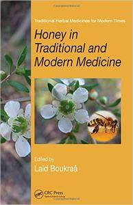 Honey in Traditional and Modern Medicine (Traditional Herbal Medicines for Modern Times) [Repost]