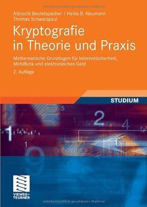 Kryptografie in Theorie und Praxis: Mathematische Grundlagen für Internetsicherheit, Mobilfunk und elektronisches Geld (Repost)