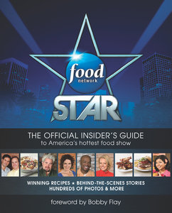 Food Network Star: The Official Insider's Guide to America's Hottest Food Show (repost)