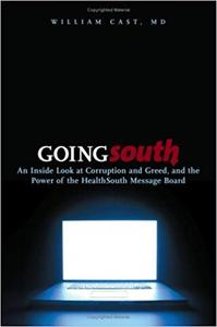 Going South: An Inside Look at Corruption and Greed, and the Power of the HealthSouth Message Board