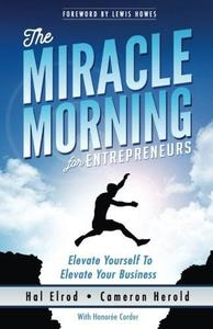The Miracle Morning for Entrepreneurs: Elevate Your SELF to Elevate Your BUSINESS (repost)