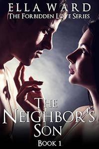 The Neighbor's Son (The Forbidden Love Series: Book 1): Possessive Alpha Male Romance, New Adult Short Stories, Suspense Romanc