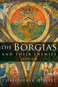 The Borgias and Their Enemies: 1431-1519 (repost)