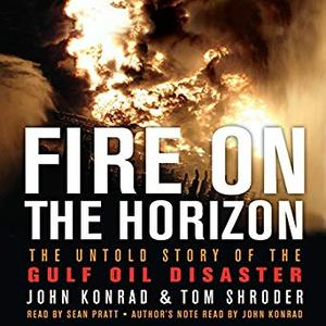 Fire on the Horizon: The Untold Story of the Explosion Aboard the Deepwater Horizon [Audiobook]