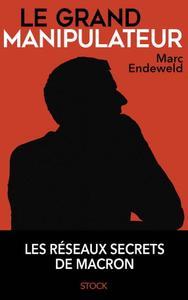 "Marc Endeweld, ""Le grand manipulateur"""
