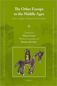 The Other Europe in the Middle Ages: Avars, Bulgars, Khazars and Cumans