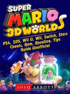 Super Mario 3D World, PS4, 3DS, Wii U, Wii, Switch, Stars, Cheats, Rom, Rosalina, Tips, Guide Unofficial