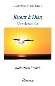 """Neale Donald Walsch, """"Retour à Dieu: Une vie sans fin"""""""