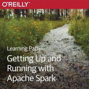 Learning Path: Getting Up and Running with Apache Spark